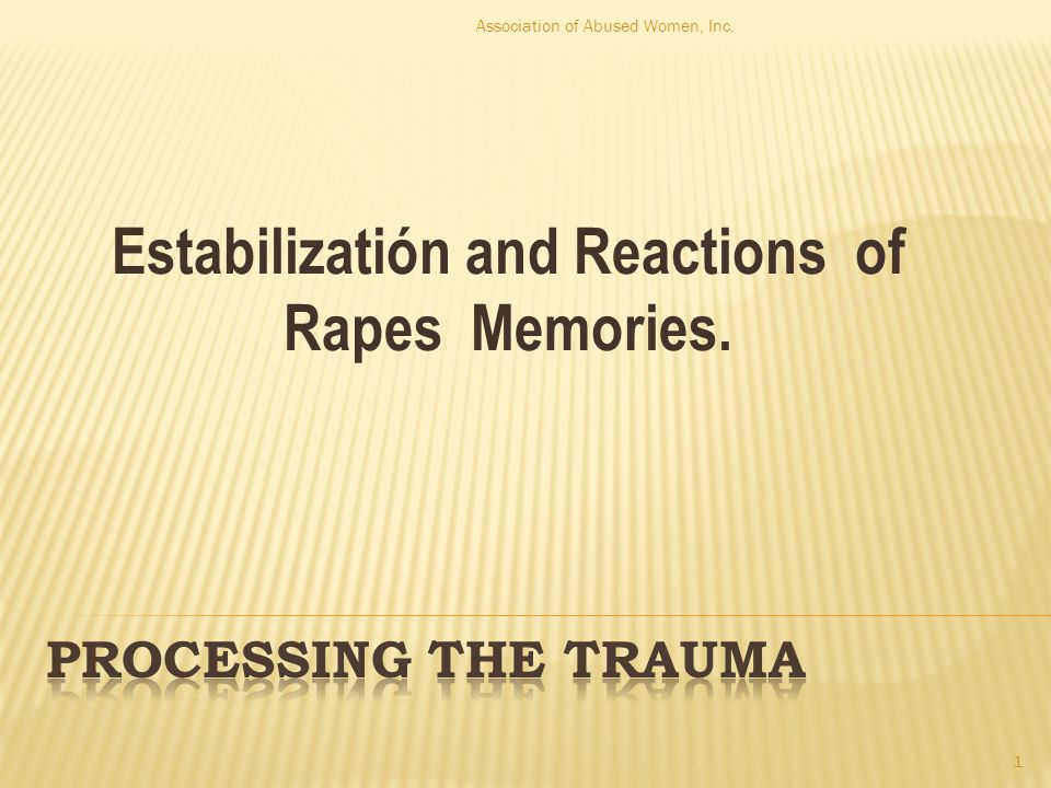 Estabilizatión and Reactions of Rapes Memories. 1 Association of Abused Women, Inc.