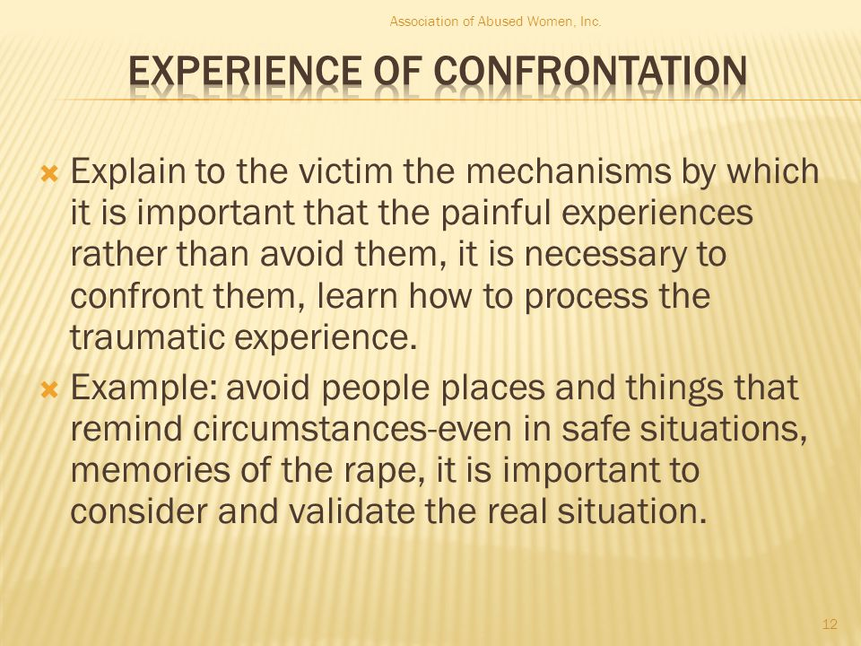  Explain to the victim the mechanisms by which it is important that the painful experiences rather than avoid them, it is necessary to confront them, learn how to process the traumatic experience.