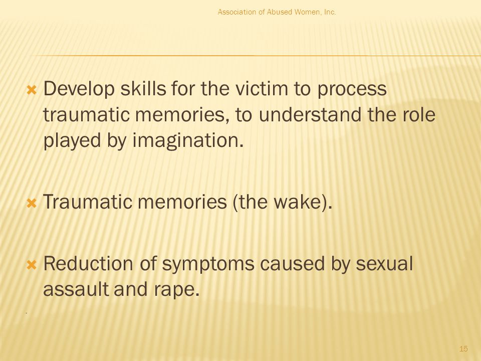  Develop skills for the victim to process traumatic memories, to understand the role played by imagination.