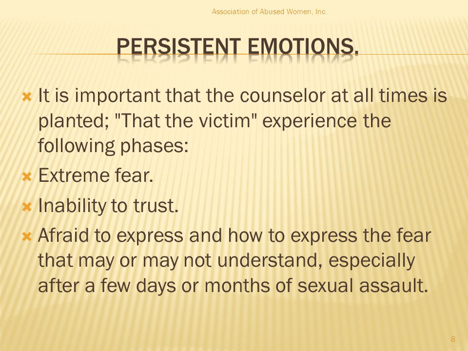  It is important that the counselor at all times is planted; That the victim experience the following phases:  Extreme fear.