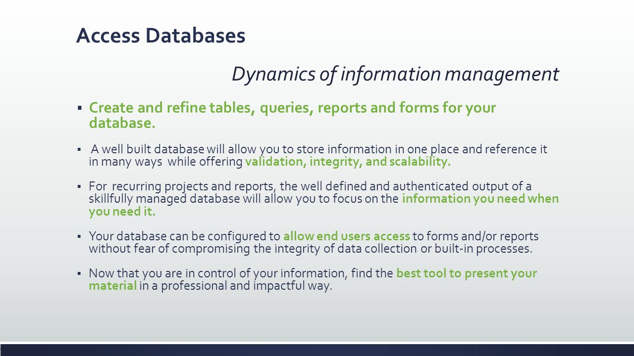 Dynamics of information management  Create and refine tables, queries, reports and forms for your database.