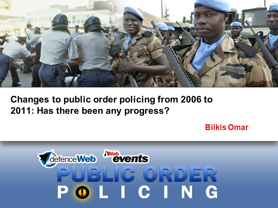 Changes to public order policing from 2006 to 2011: Has there been any progress? Bilkis Omar