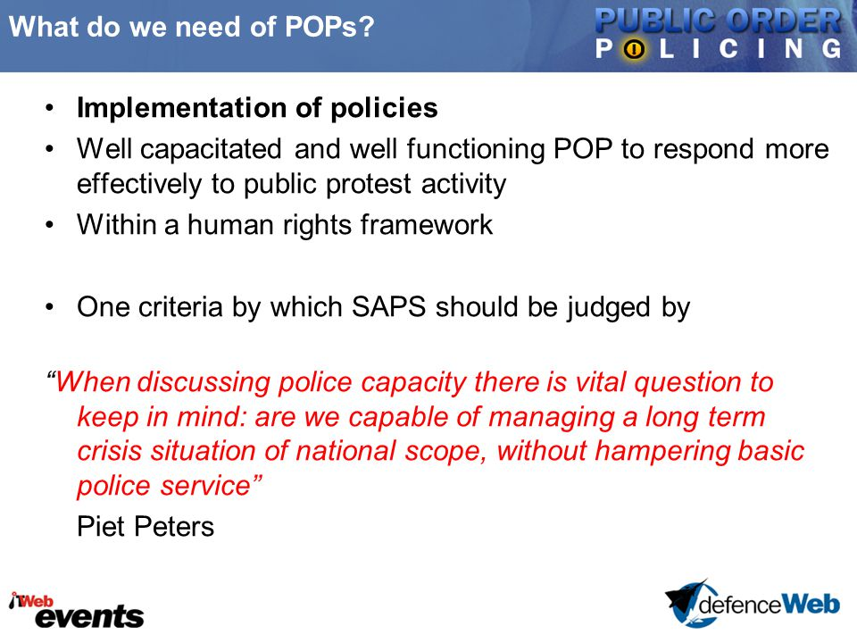What do we need of POPs? Implementation of policies Well capacitated and well functioning POP to respond more effectively to public protest activity W