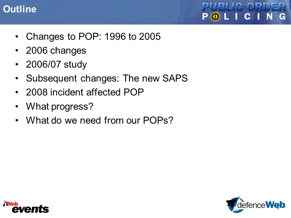 2 Outline Changes to POP: 1996 to 2005 2006 changes 2006/07 study Subsequent changes: The new SAPS 2008 incident affected POP What progress? What do w
