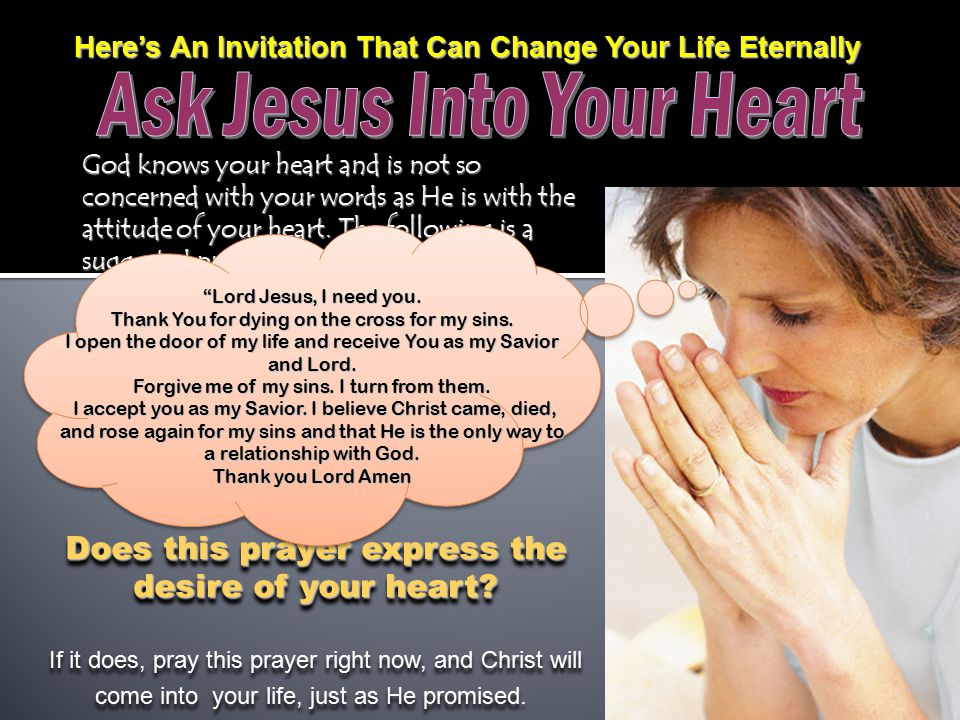 Here's An Invitation That Can Change Your Life Eternally Here's An Invitation That Can Change Your Life Eternally Does this prayer express the desire of your heart.
