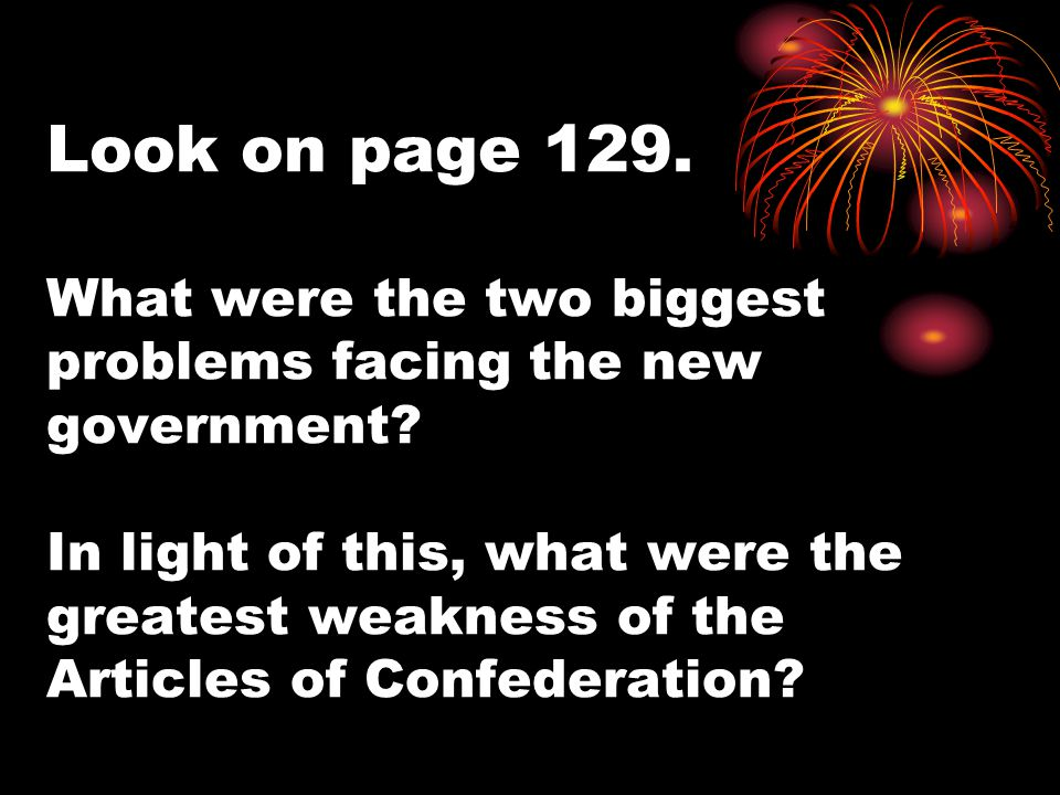 Look on page 129. What were the two biggest problems facing the new government.