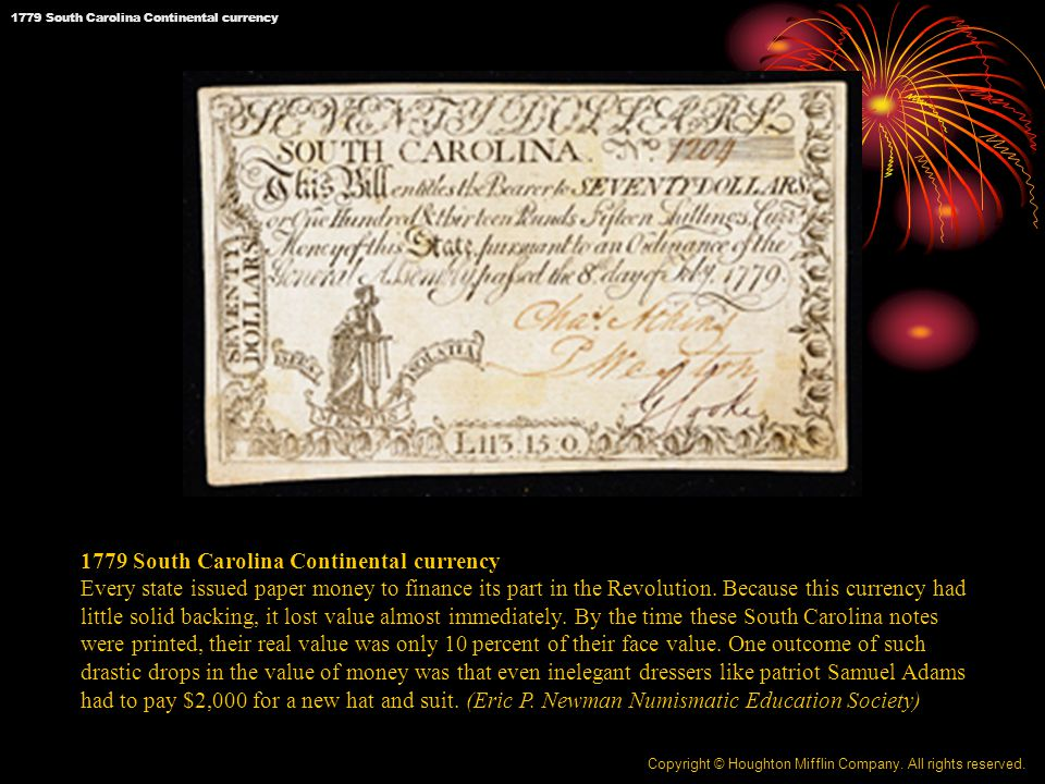 1779 South Carolina Continental currency Every state issued paper money to finance its part in the Revolution.