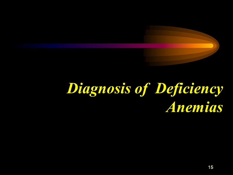 15 Diagnosis of Deficiency Anemias