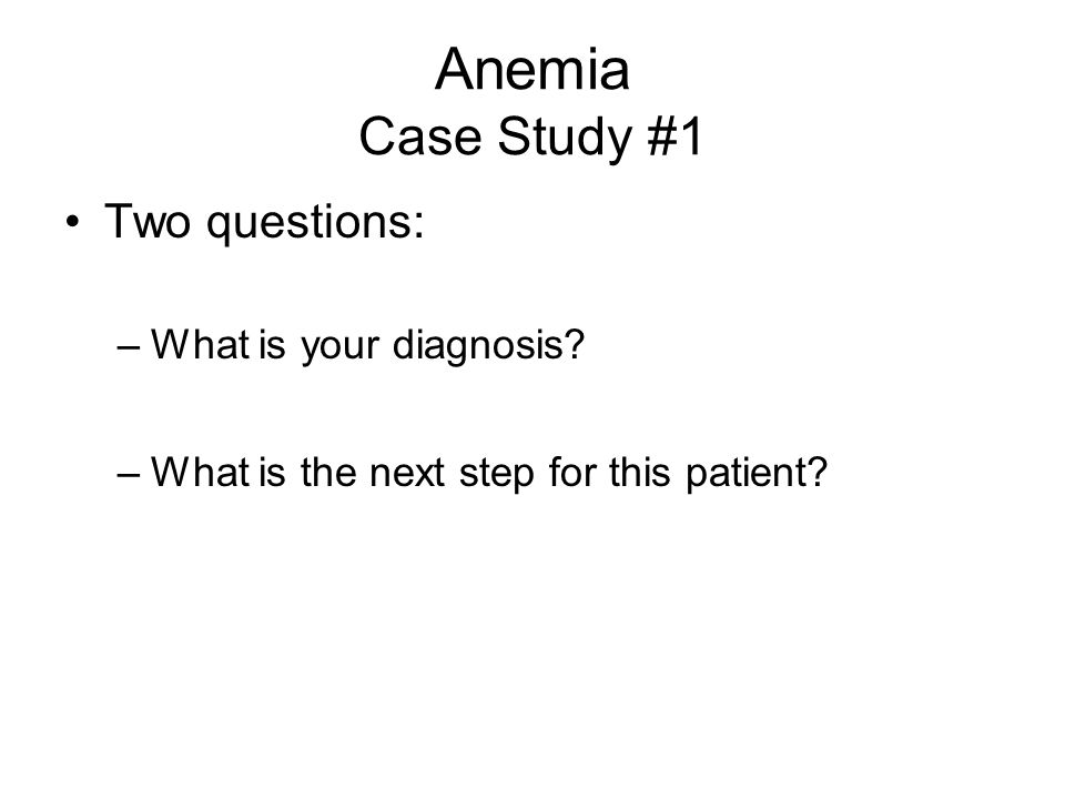 Anemia Case Study #1 What test would you order for this patient.