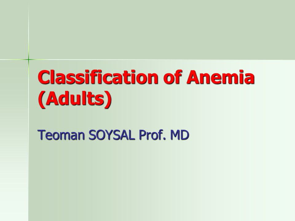 Classification of Anemia (Adults) Teoman SOYSAL Prof. MD
