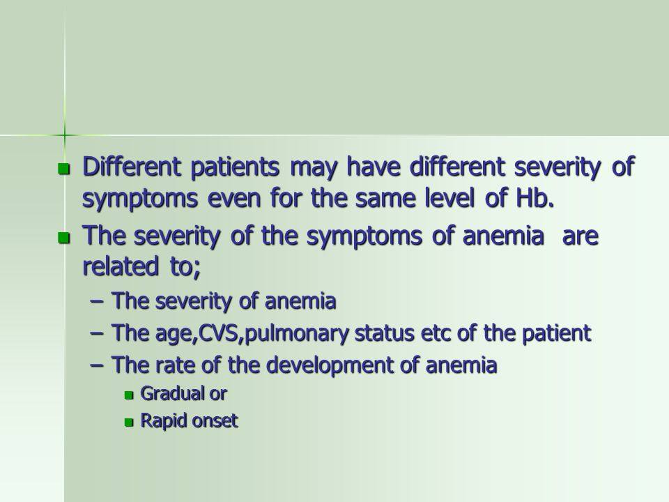 Different patients may have different severity of symptoms even for the same level of Hb.