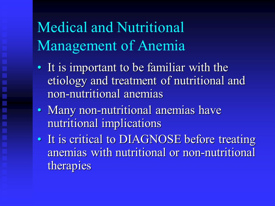 Medical and Nutritional Management of Anemia It is important to be familiar with the etiology and treatment of nutritional and non-nutritional anemias