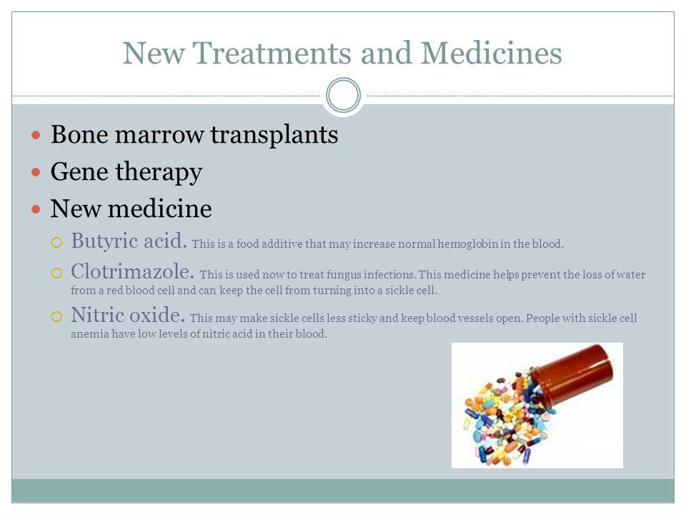 New Treatments and Medicines Bone marrow transplants Gene therapy New medicine  Butyric acid.
