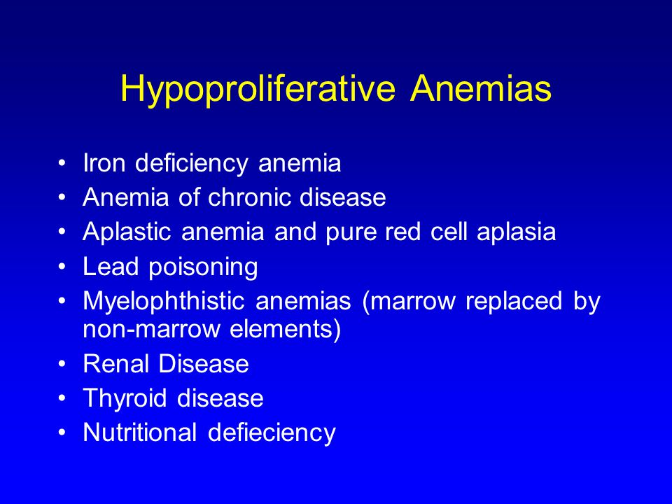 Hypoproliferative Anemias Iron deficiency anemia Anemia of chronic disease Aplastic anemia and pure red cell aplasia Lead poisoning Myelophthistic ane