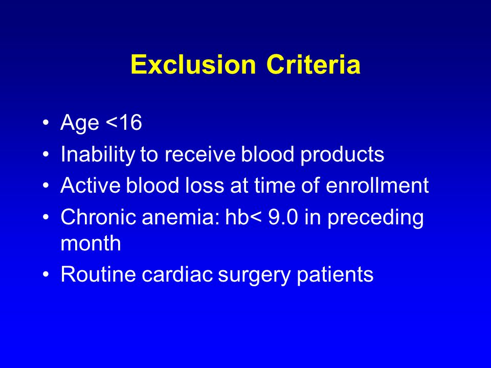 Exclusion Criteria Age <16 Inability to receive blood products Active blood loss at time of enrollment Chronic anemia: hb< 9.0 in preceding month Rout