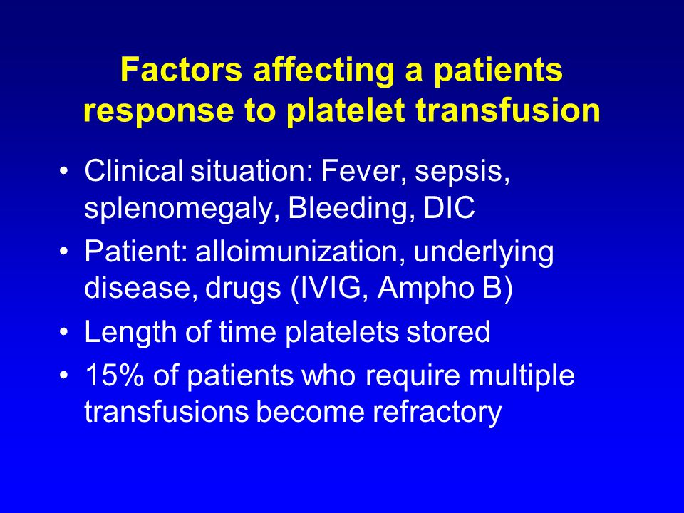 Factors affecting a patients response to platelet transfusion Clinical situation: Fever, sepsis, splenomegaly, Bleeding, DIC Patient: alloimunization,