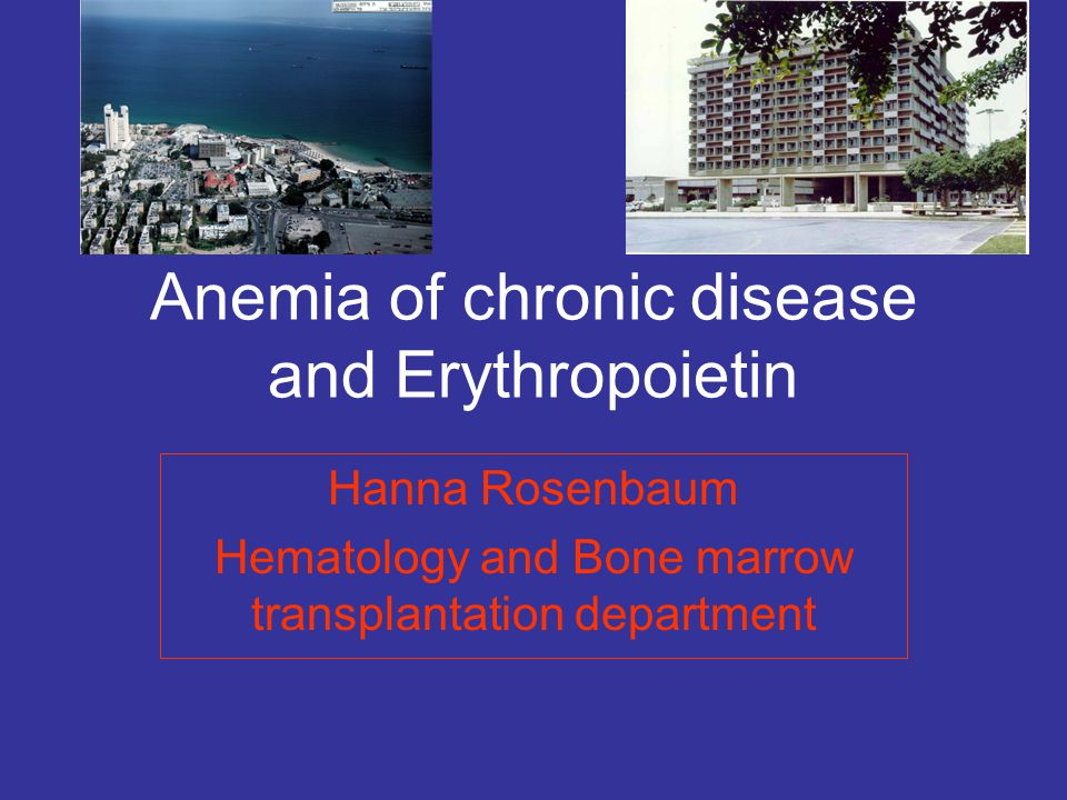 Anemia of chronic disease and Erythropoietin Hanna Rosenbaum Hematology and Bone marrow transplantation department