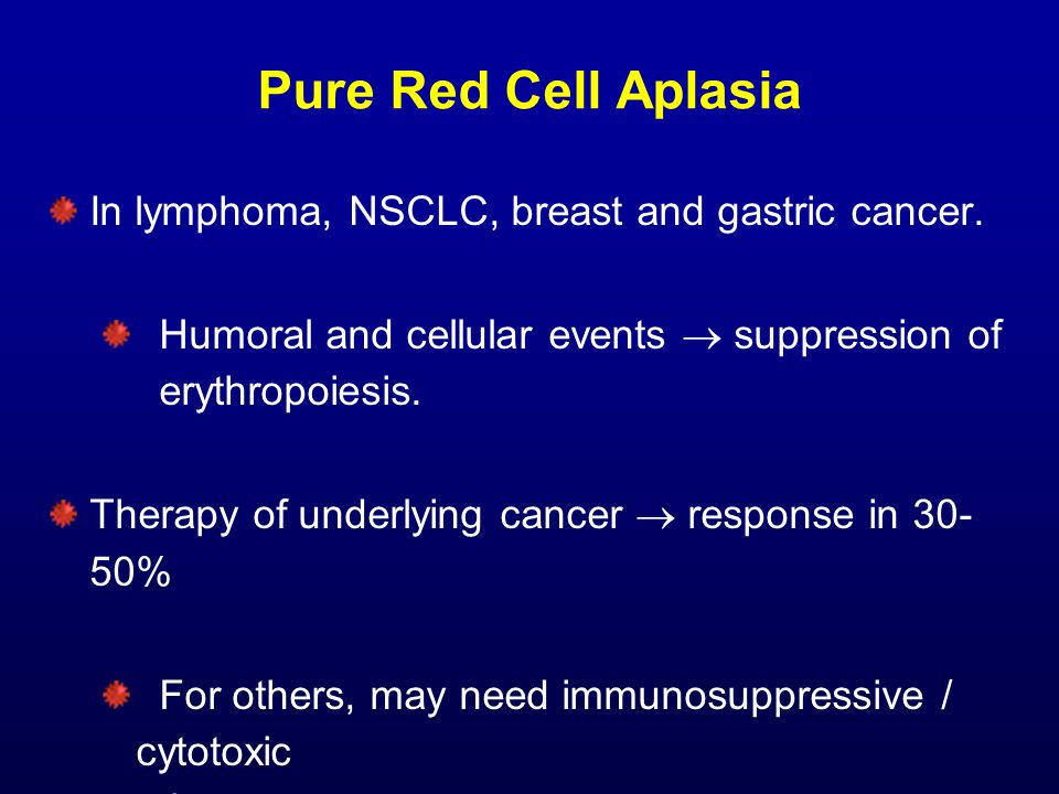Pure Red Cell Aplasia In lymphoma, NSCLC, breast and gastric cancer.