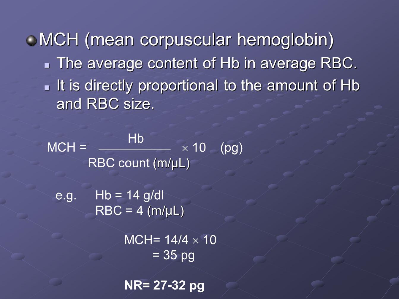 MCHC (mean corpuscular hemoglobin concentration) Express the average concentration of hemoglobin per unit volume of RBC.