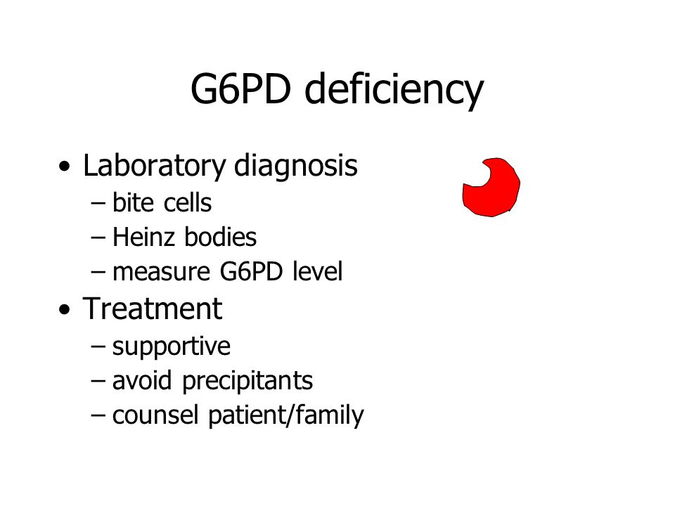 G6PD deficiency Laboratory diagnosis –bite cells –Heinz bodies –measure G6PD level Treatment –supportive –avoid precipitants –counsel patient/family