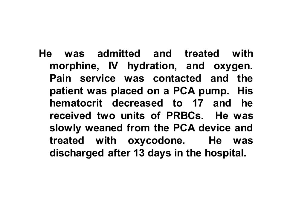 He was admitted and treated with morphine, IV hydration, and oxygen.