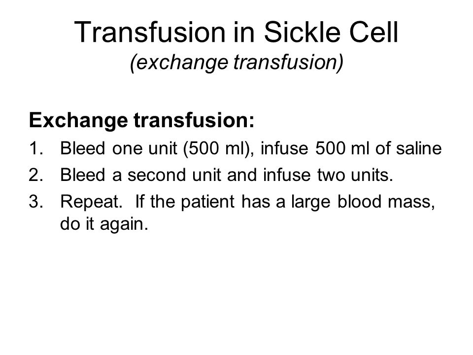 Exchange transfusion: 1.Bleed one unit (500 ml), infuse 500 ml of saline 2.Bleed a second unit and infuse two units.