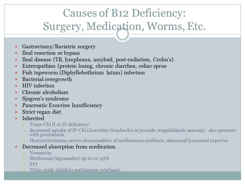 B12 Deficiency Symptoms Atrophic glossitis (shiny tongue) Shuffling broad gait Anemia and related sx Vaginal atrophy Malabsorption Jaundice Personality changes Hyperhomocysteinemia Neurologic symptoms (next slide) Copper deficiency can cause similar neurologic symptoms