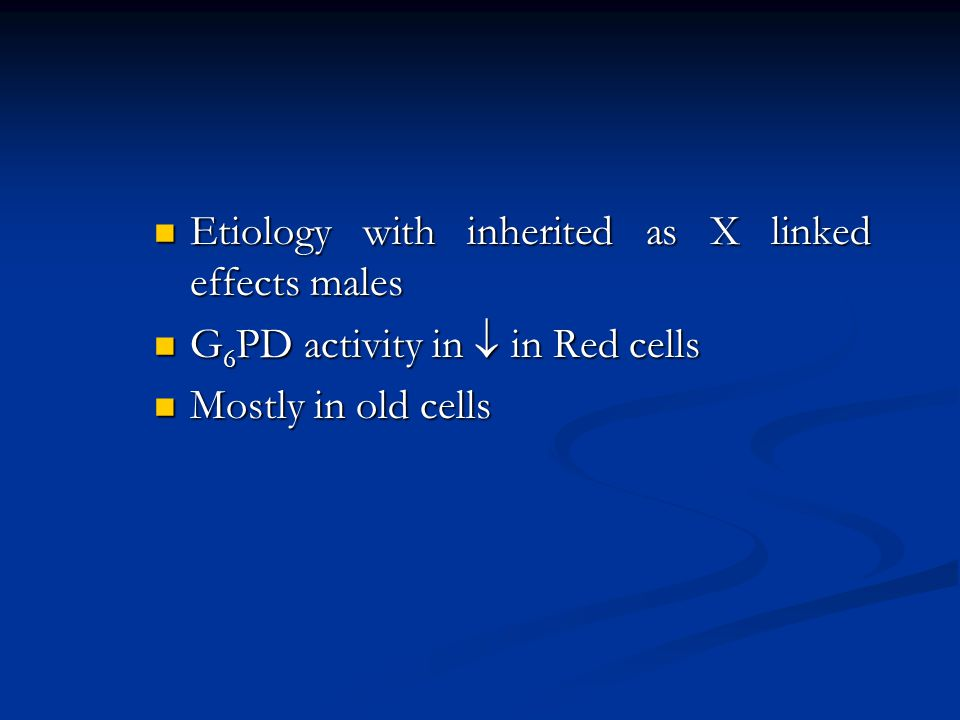 Etiology with inherited as X linked effects males Etiology with inherited as X linked effects males G 6 PD activity in  in Red cells G 6 PD activity