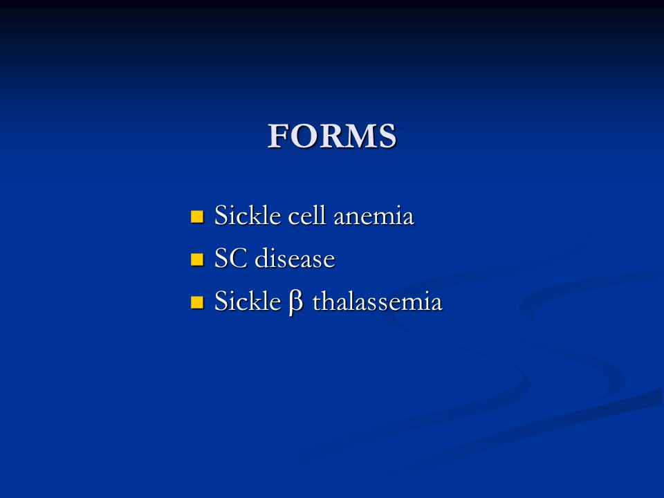 FORMS Sickle cell anemia Sickle cell anemia SC disease SC disease Sickle  thalassemia Sickle  thalassemia