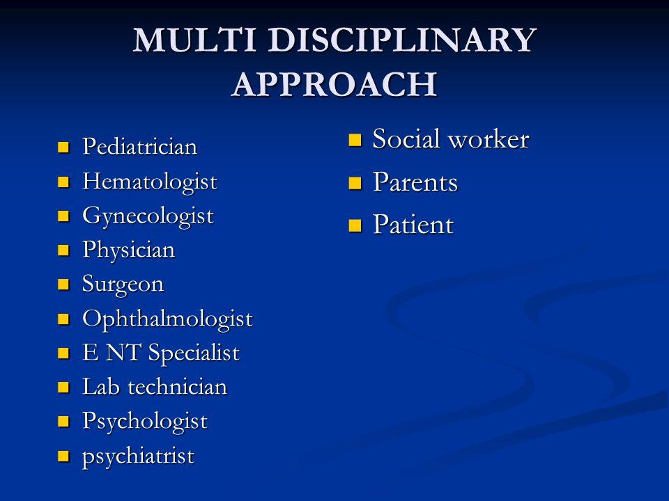 MULTI DISCIPLINARY APPROACH Pediatrician Pediatrician Hematologist Hematologist Gynecologist Gynecologist Physician Physician Surgeon Surgeon Ophthalm