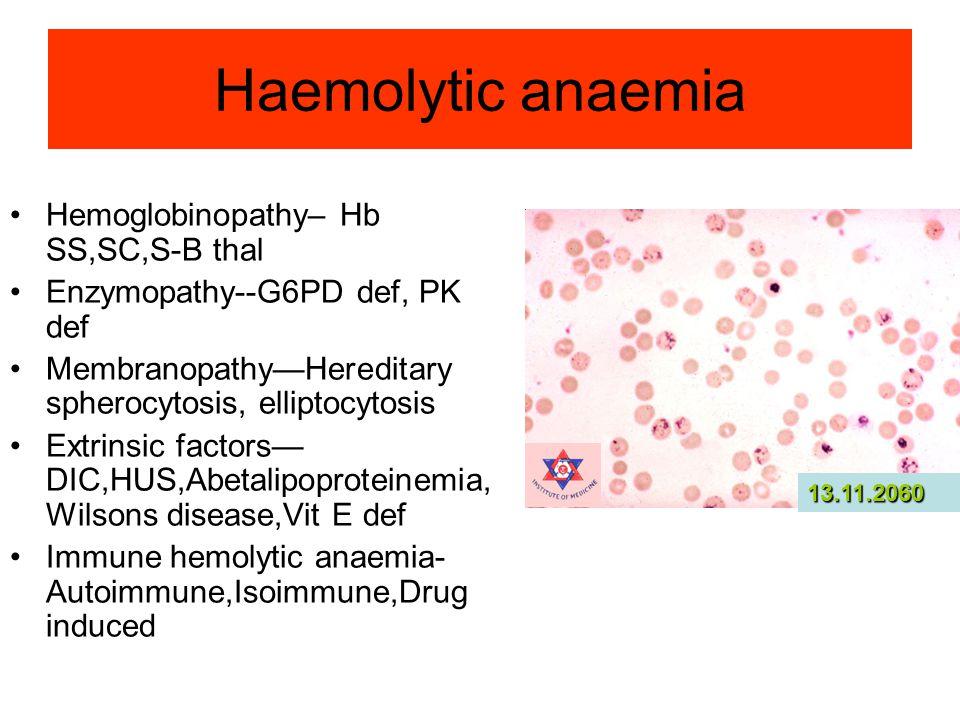 Haemolytic anaemia Hemoglobinopathy– Hb SS,SC,S-B thal Enzymopathy--G6PD def, PK def Membranopathy—Hereditary spherocytosis, elliptocytosis Extrinsic factors— DIC,HUS,Abetalipoproteinemia, Wilsons disease,Vit E def Immune hemolytic anaemia- Autoimmune,Isoimmune,Drug induced 13.11.2060