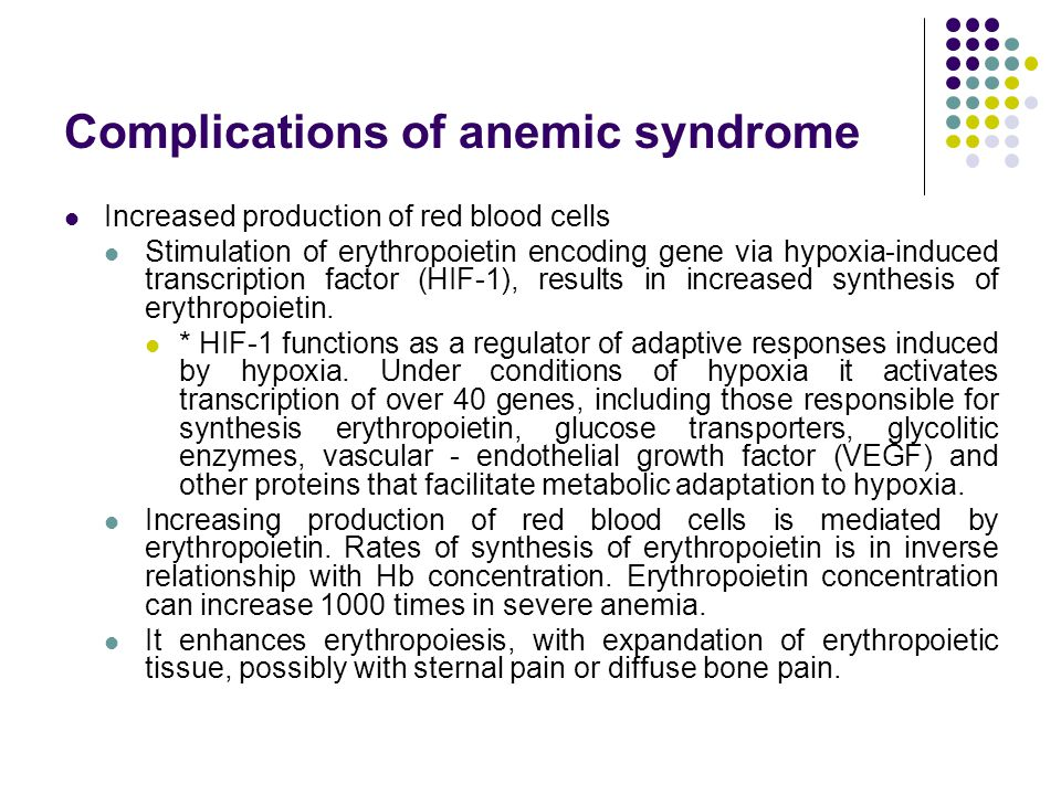 Complications of anemic syndrome Increased production of red blood cells Stimulation of erythropoietin encoding gene via hypoxia-induced transcription