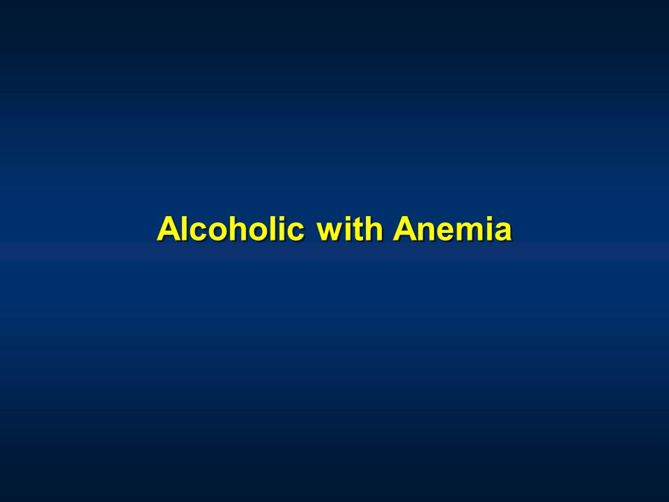 Alcoholic with Anemia