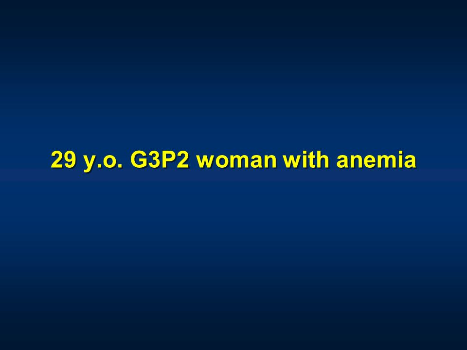 29 y.o. G3P2 woman with anemia