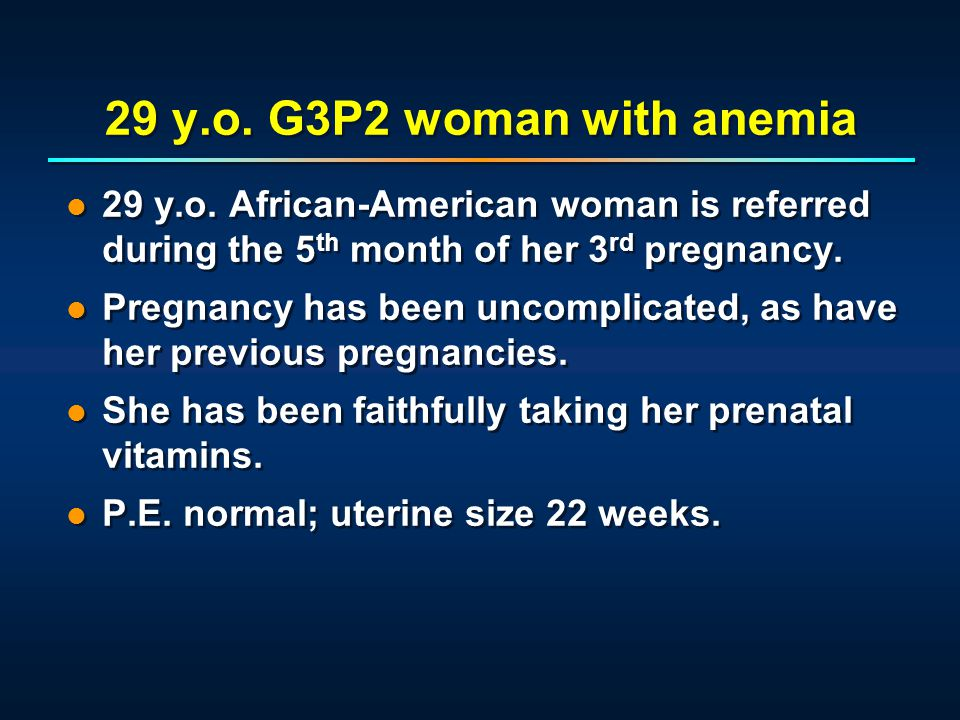 29 y.o. African-American woman is referred during the 5 th month of her 3 rd pregnancy. Pregnancy has been uncomplicated, as have her previous pregnan