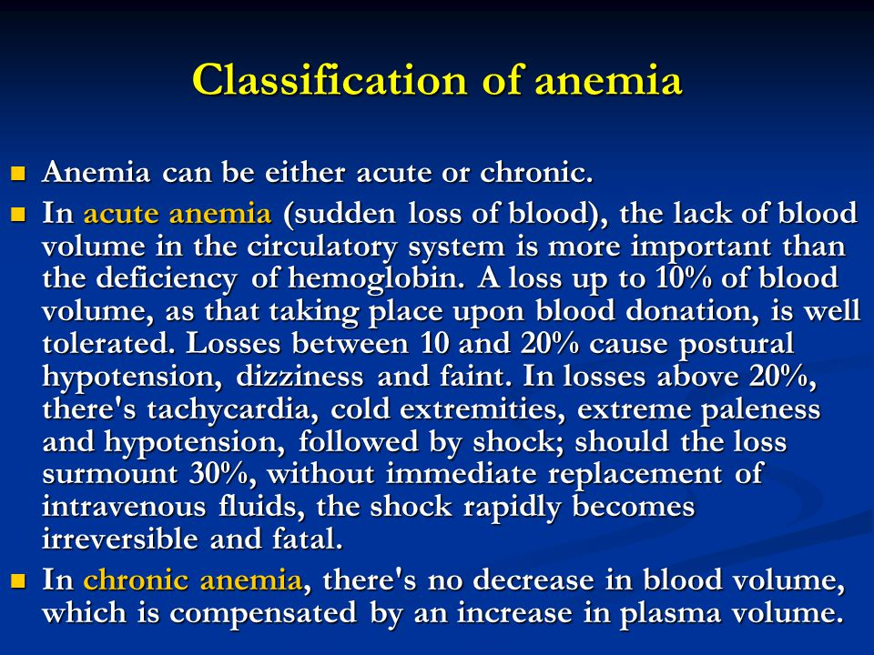 Classification of anemia Anemia can be either acute or chronic.
