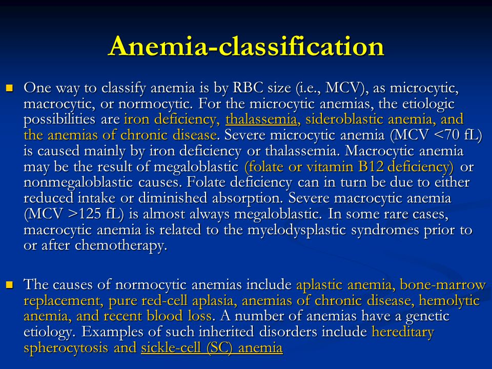 Anemia-classification One way to classify anemia is by RBC size (i.e., MCV), as microcytic, macrocytic, or normocytic.