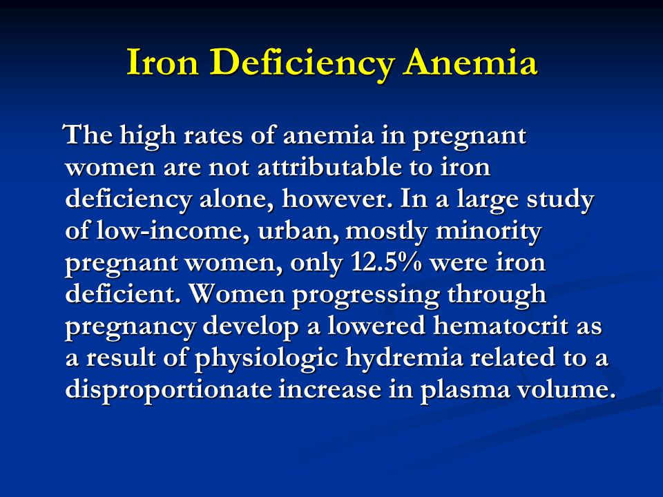 Iron Deficiency Anemia The high rates of anemia in pregnant women are not attributable to iron deficiency alone, however.