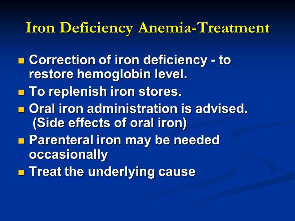 Iron Deficiency Anemia-Treatment Correction of iron deficiency - to restore hemoglobin level.