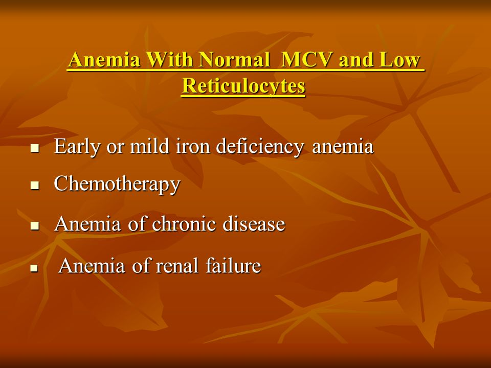 Anemia With Normal MCV and Low Reticulocytes Early or mild iron deficiency anemia Early or mild iron deficiency anemia Chemotherapy Chemotherapy Anemi