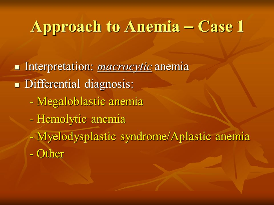 Approach to Anemia – Case 1 Laboratory evaluation - Set II: Laboratory evaluation - Set II: - Reticulocytes – 14% - Reticulocytes – 14% - Corrected reticulocyte count: - Corrected reticulocyte count: /% Retics X (measured to the expected Hb ratio)/ /% Retics X (measured to the expected Hb ratio)/ 14% x 7.9/15 = 7.4% 14% x 7.9/15 = 7.4% - Reticulocyte Production Index (RPI): - Reticulocyte Production Index (RPI): /Corrected reticulocyte count/shift correction factor/ /Corrected reticulocyte count/shift correction factor/ 7.4 / 2 = 3.7 (>2) 7.4 / 2 = 3.7 (>2)