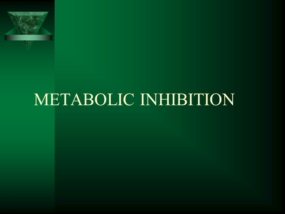 METABOLIC INHIBITION