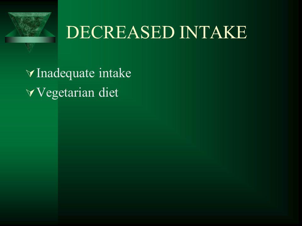 DECREASED INTAKE  Inadequate intake  Vegetarian diet