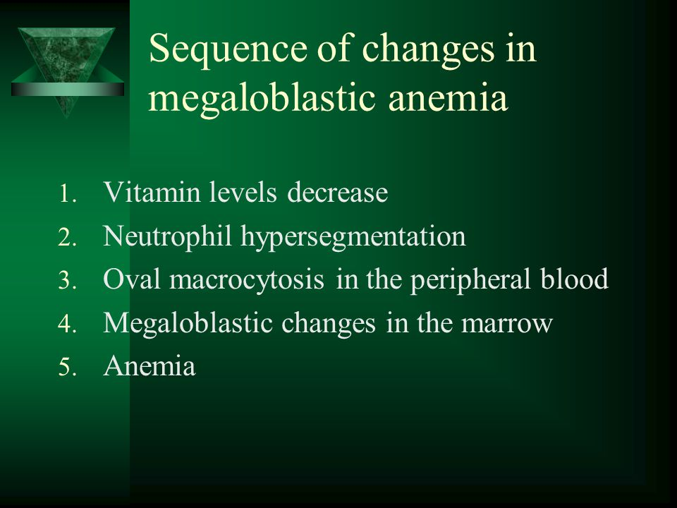 Sequence of changes in megaloblastic anemia 1. Vitamin levels decrease 2. Neutrophil hypersegmentation 3. Oval macrocytosis in the peripheral blood 4.