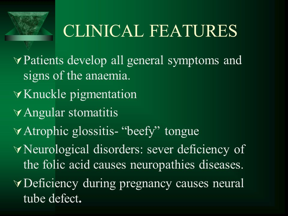 CLINICAL FEATURES  Patients develop all general symptoms and signs of the anaemia.  Knuckle pigmentation  Angular stomatitis  Atrophic glossitis-