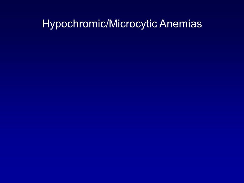 Hypochromic/Microcytic Anemias