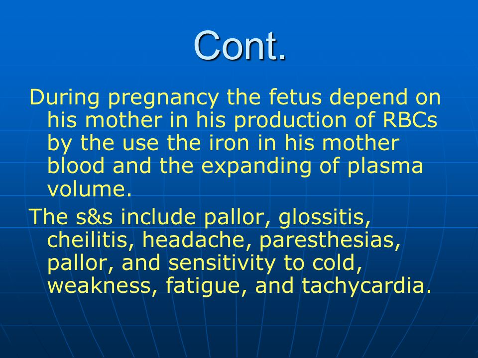 Cont. During pregnancy the fetus depend on his mother in his production of RBCs by the use the iron in his mother blood and the expanding of plasma vo