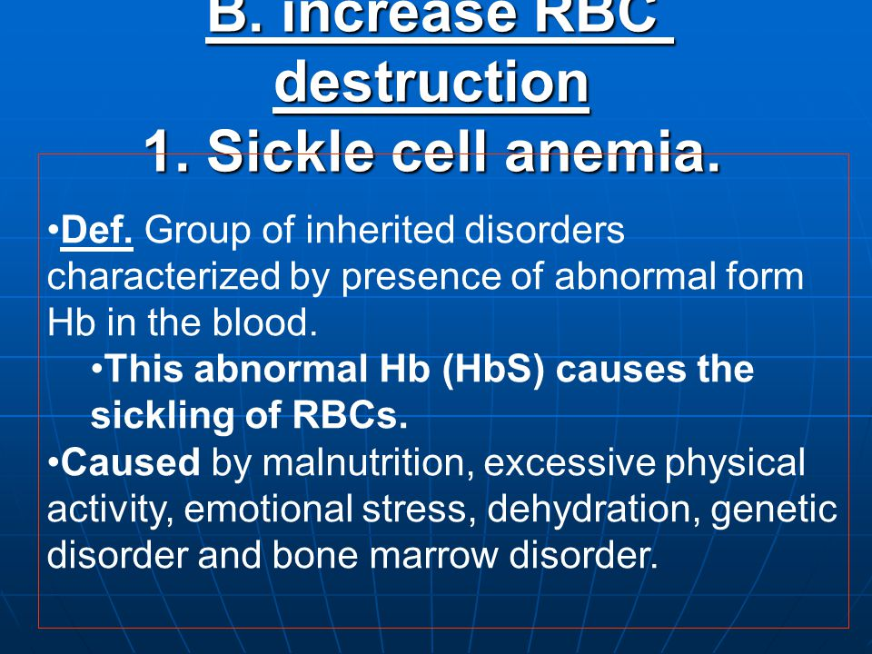 B.increase RBC destruction 1. Sickle cell anemia.