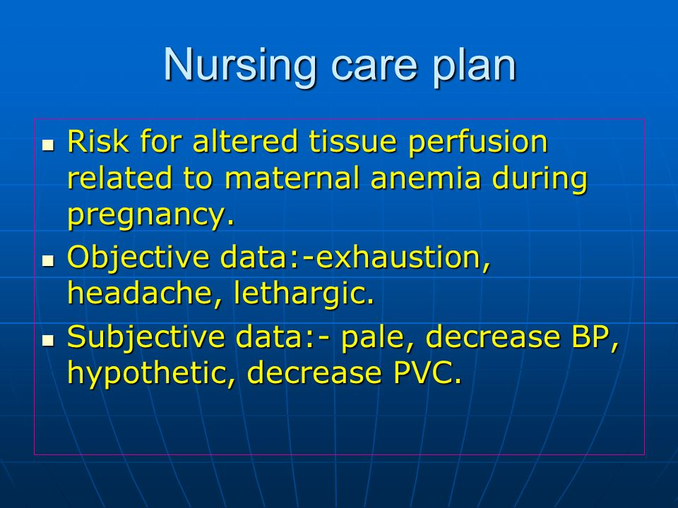 Nursing care plan Risk for altered tissue perfusion related to maternal anemia during pregnancy.