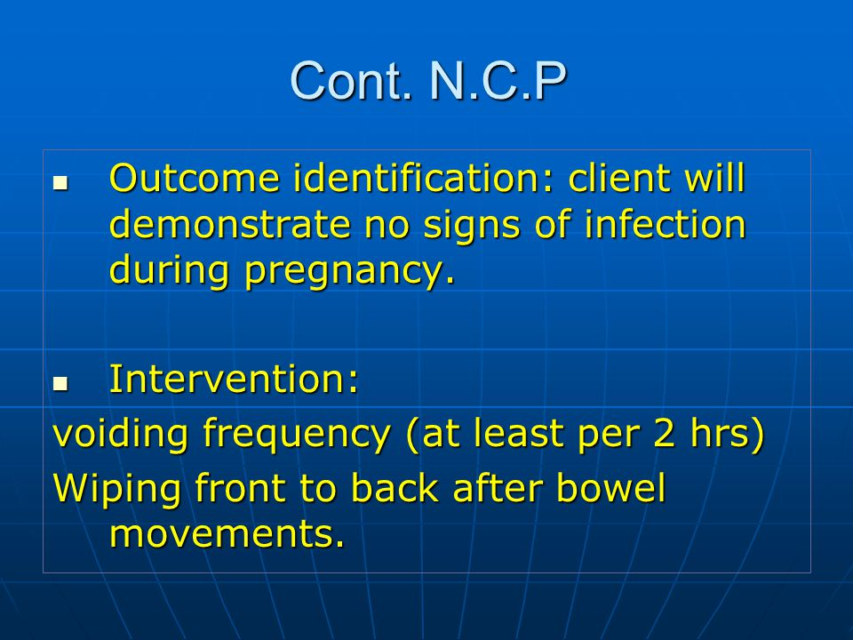 Cont.N.C.P Outcome identification: client will demonstrate no signs of infection during pregnancy.